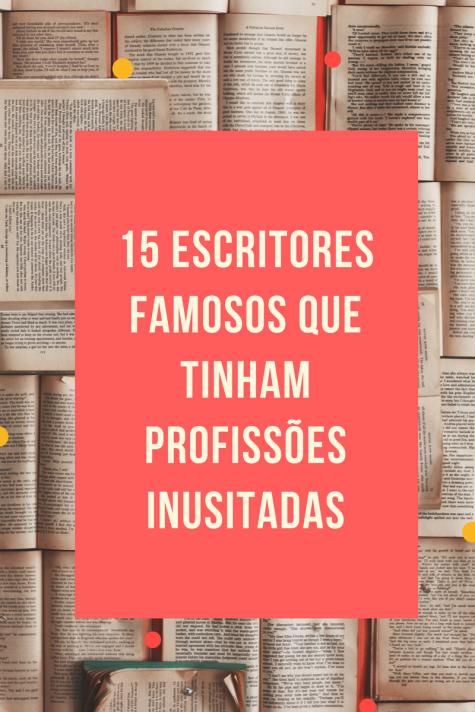 15 escritores famosos que tinham profissões inusitadas