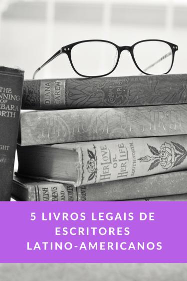 5 livros legais de escritores latino-americanos